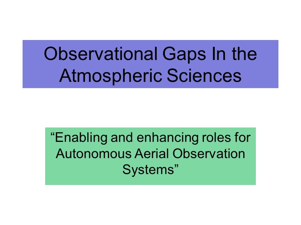 Observational Gaps In the Atmospheric Sciences Enabling and enhancing roles for Autonomous Aerial Observation Systems