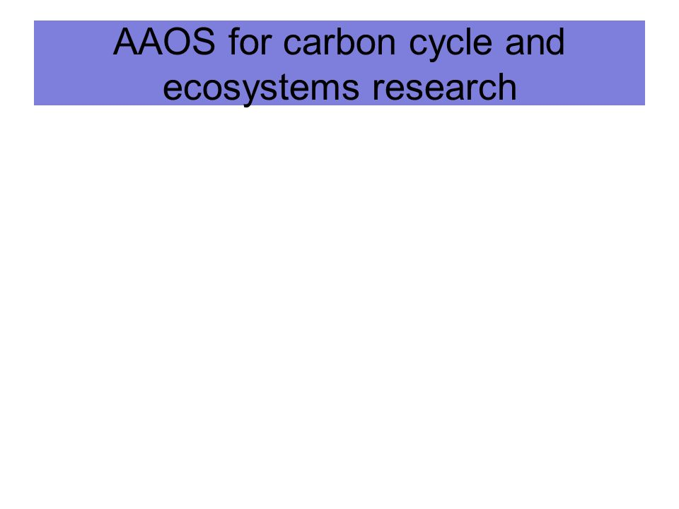 AAOS for carbon cycle and ecosystems research