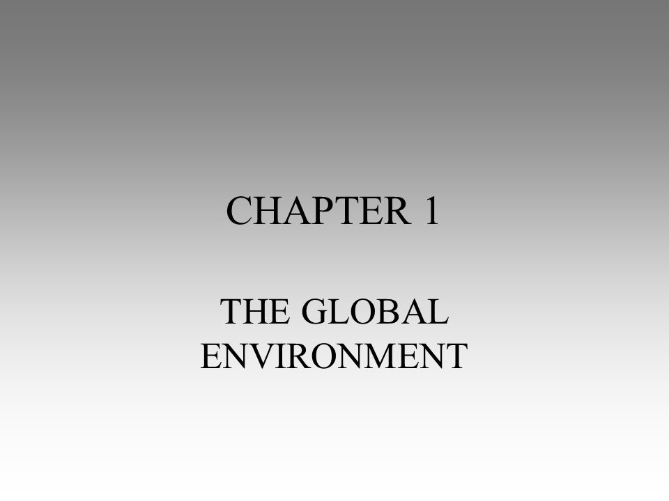 CHAPTER 1 THE GLOBAL ENVIRONMENT