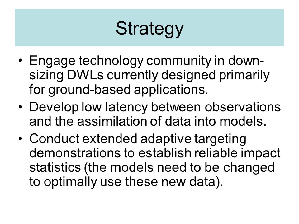 Strategy Engage technology community in down- sizing DWLs currently designed primarily for ground-based applications.