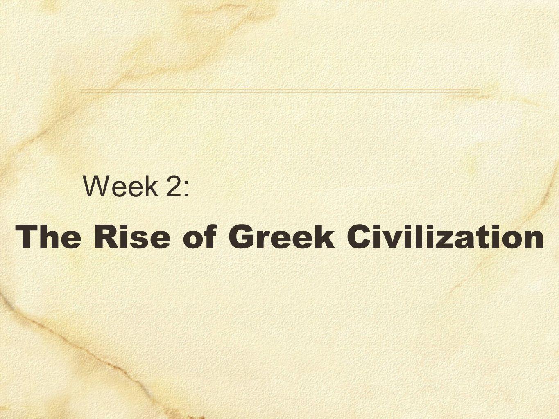 The Rise of Greek Civilization Week 2: