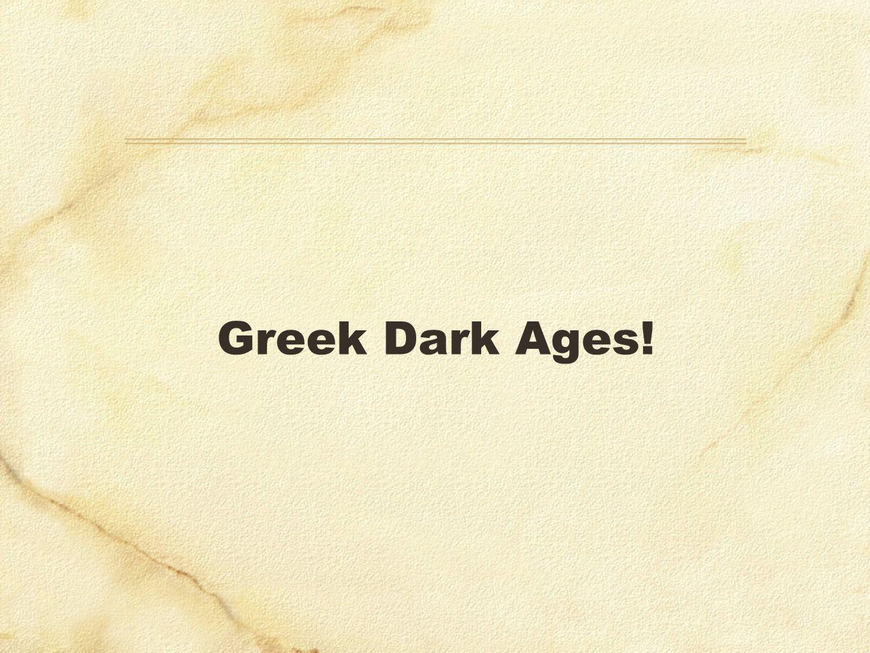Greek Dark Ages!