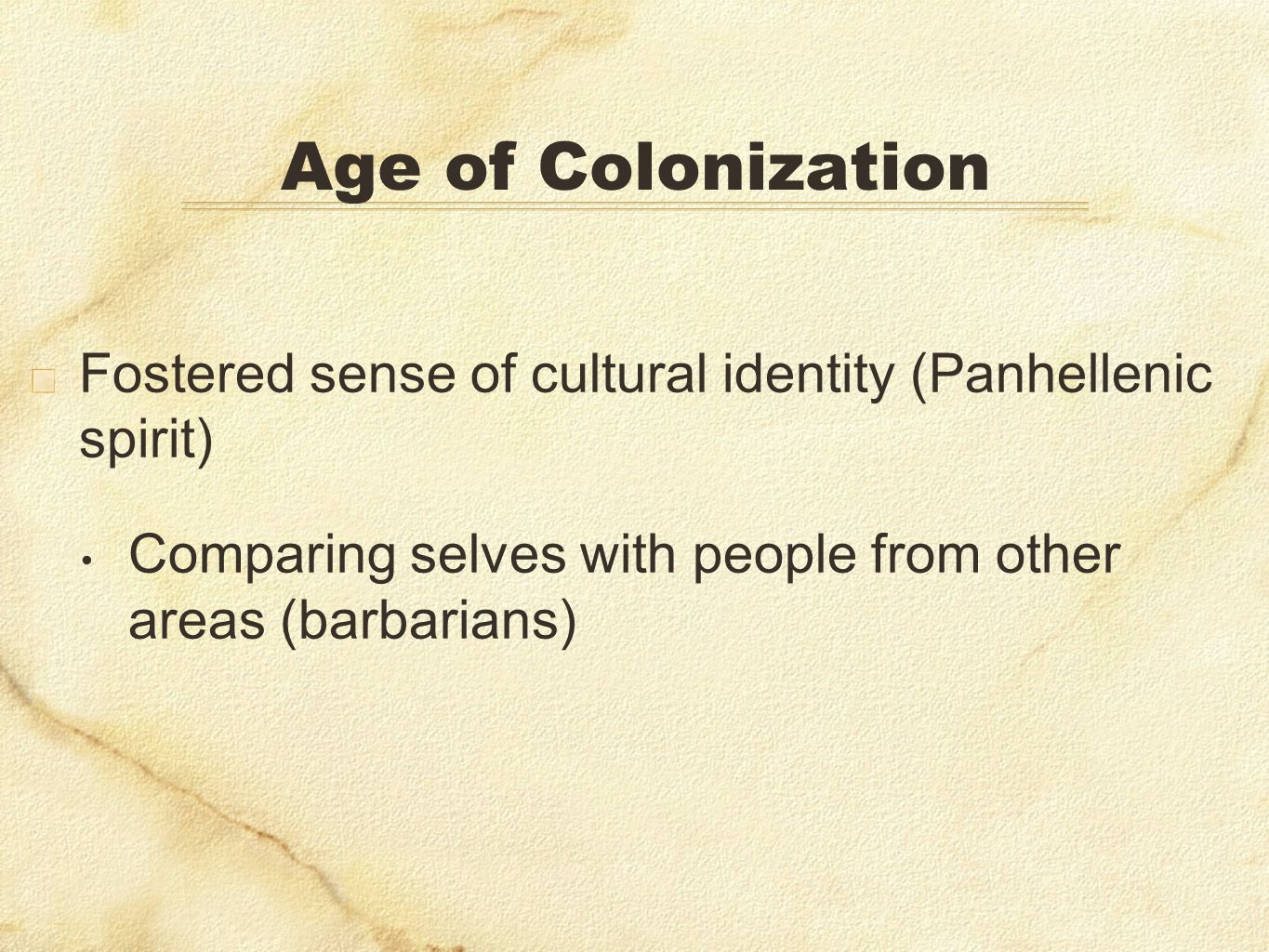 Age of Colonization Fostered sense of cultural identity (Panhellenic spirit) Comparing selves with people from other areas (barbarians)