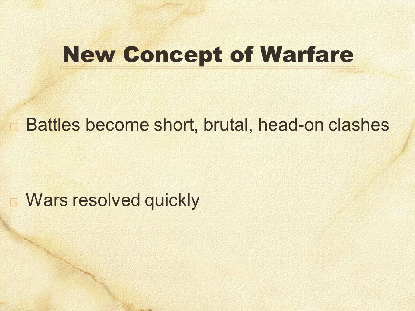 New Concept of Warfare Battles become short, brutal, head-on clashes Wars resolved quickly