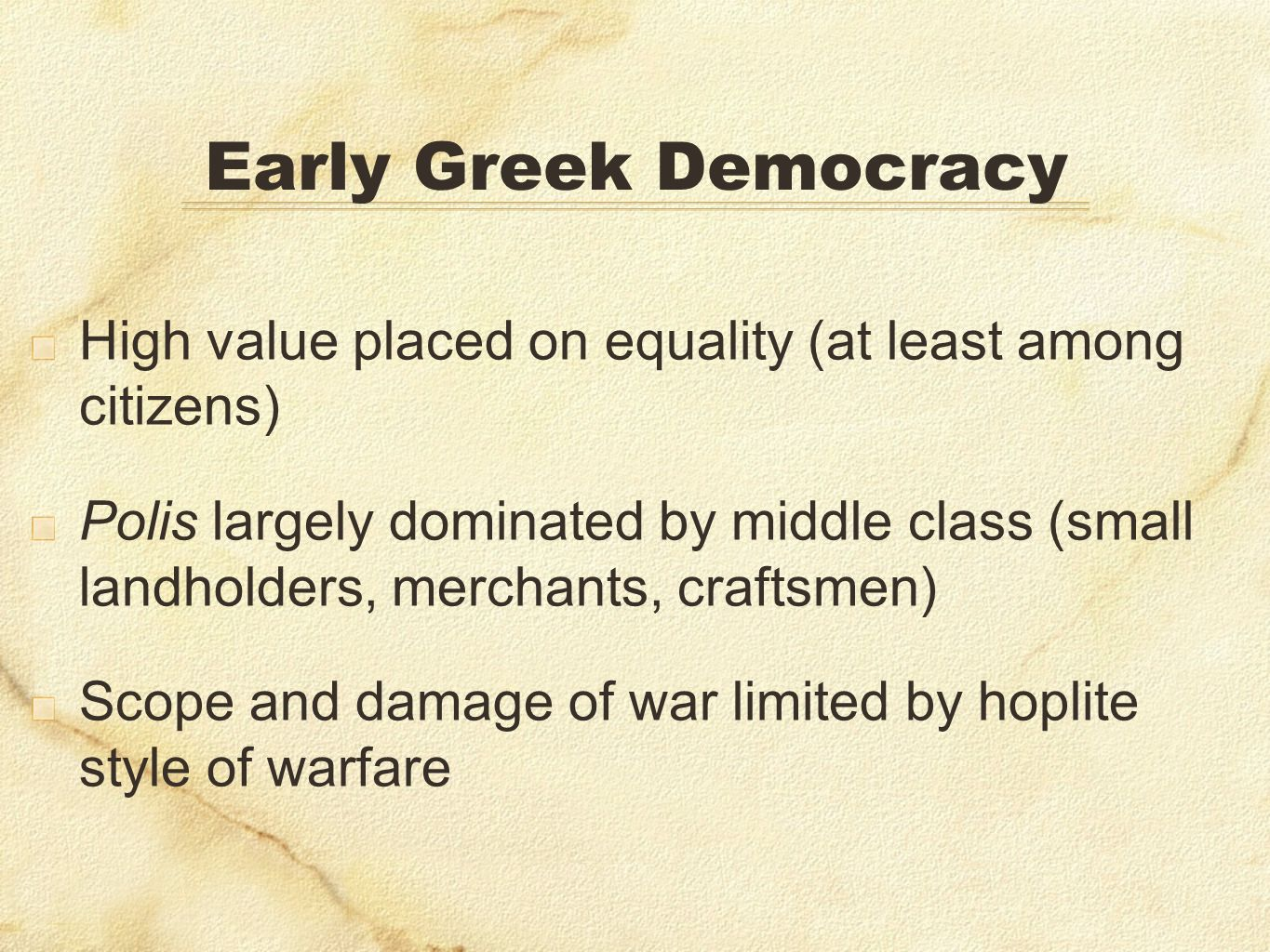 Early Greek Democracy High value placed on equality (at least among citizens) Polis largely dominated by middle class (small landholders, merchants, c