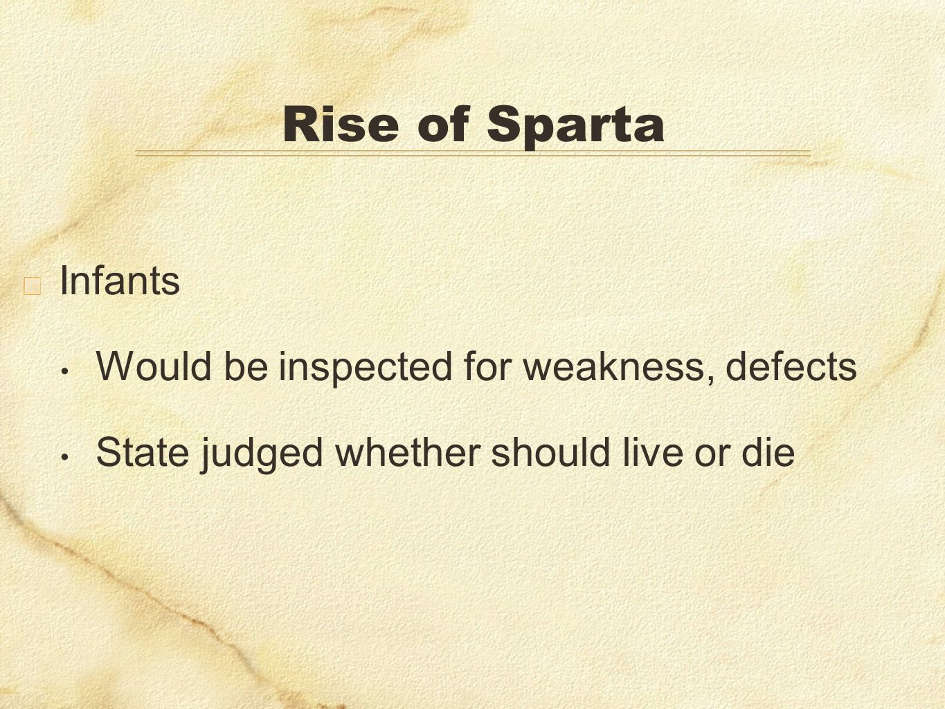 Rise of Sparta Infants Would be inspected for weakness, defects State judged whether should live or die