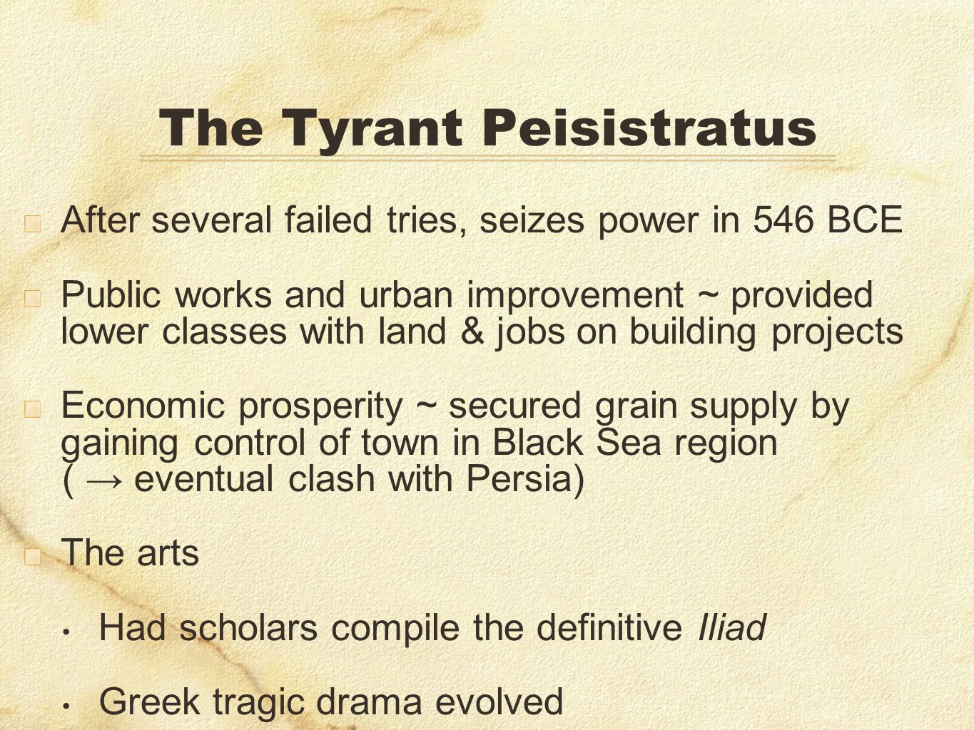 The Tyrant Peisistratus After several failed tries, seizes power in 546 BCE Public works and urban improvement ~ provided lower classes with land & jo