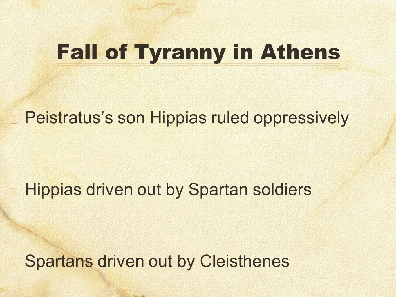 Fall of Tyranny in Athens Peistratuss son Hippias ruled oppressively Hippias driven out by Spartan soldiers Spartans driven out by Cleisthenes
