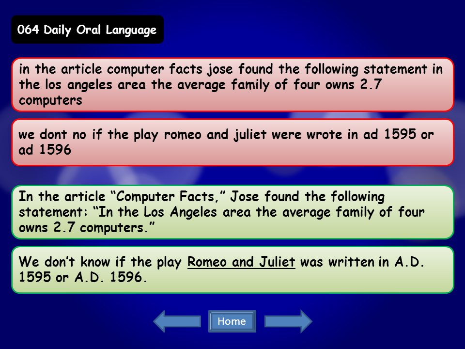 in the article computer facts jose found the following statement in the los angeles area the average family of four owns 2.7 computers we dont no if the play romeo and juliet were wrote in ad 1595 or ad 1596 In the article Computer Facts, Jose found the following statement: In the Los Angeles area the average family of four owns 2.7 computers.