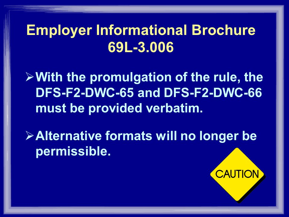 Employer Informational Brochure 69L-3.006 With the promulgation of the rule, the DFS-F2-DWC-65 and DFS-F2-DWC-66 must be provided verbatim. Alternativ