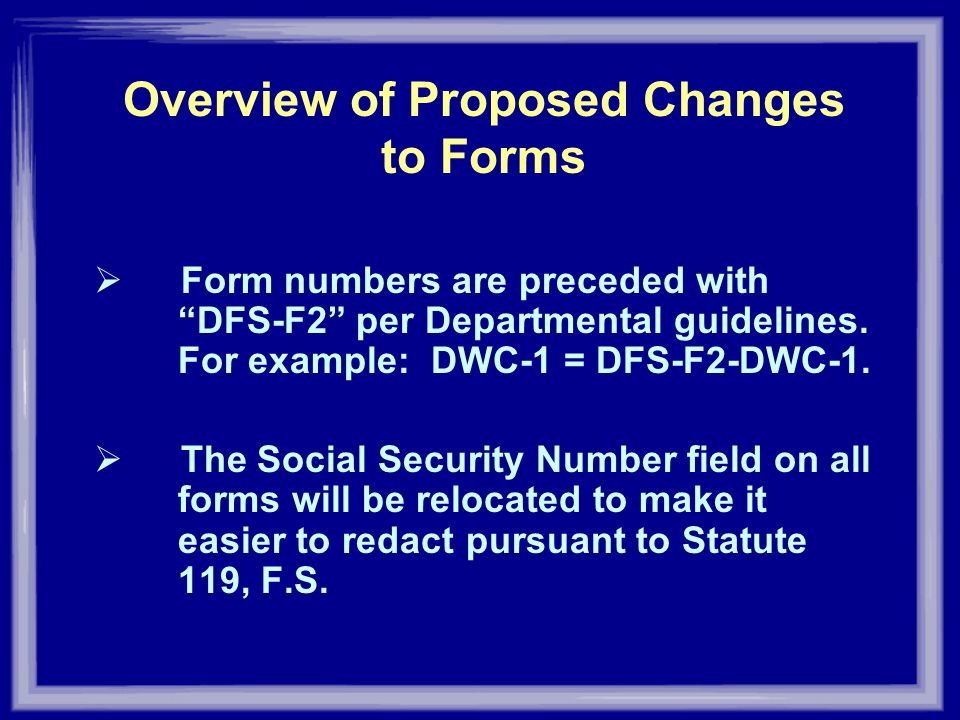 Overview of Proposed Changes to Forms Form numbers are preceded with DFS-F2 per Departmental guidelines. For example: DWC-1 = DFS-F2-DWC-1. The Social