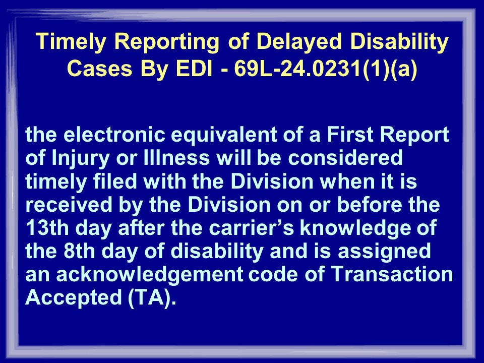 Timely Reporting of Delayed Disability Cases By EDI - 69L-24.0231(1)(a) the electronic equivalent of a First Report of Injury or Illness will be consi