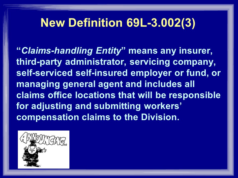 New Definition 69L-3.002(3) Claims-handling Entity means any insurer, third-party administrator, servicing company, self-serviced self-insured employe