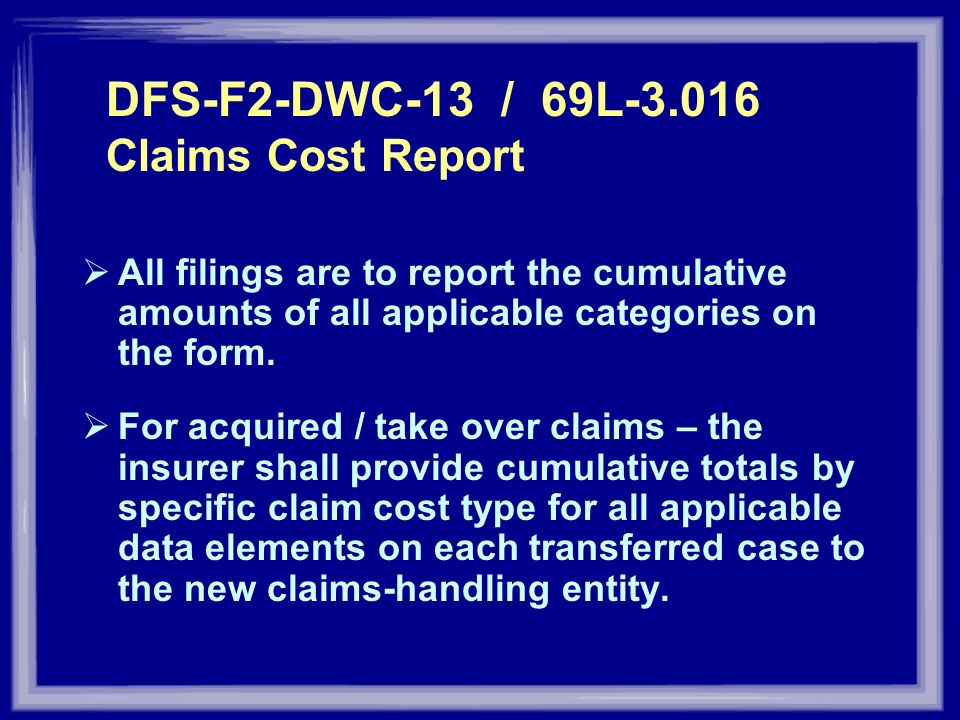 DFS-F2-DWC-13 / 69L-3.016 Claims Cost Report All filings are to report the cumulative amounts of all applicable categories on the form. For acquired /