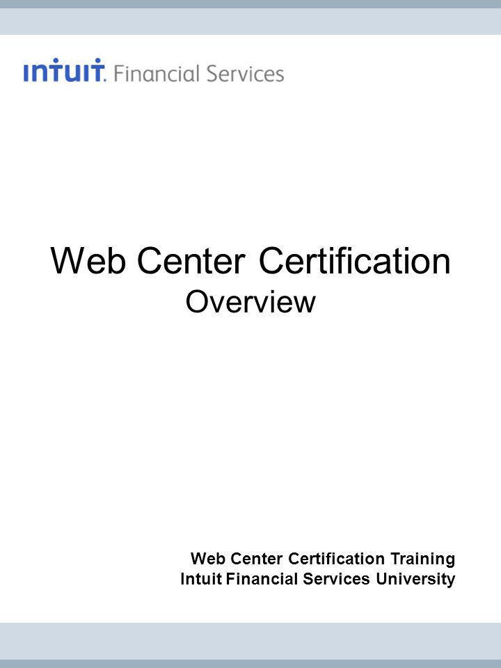 Web Center Certification Training: Overview pg 4 © 2012 Intuit Financial Services.