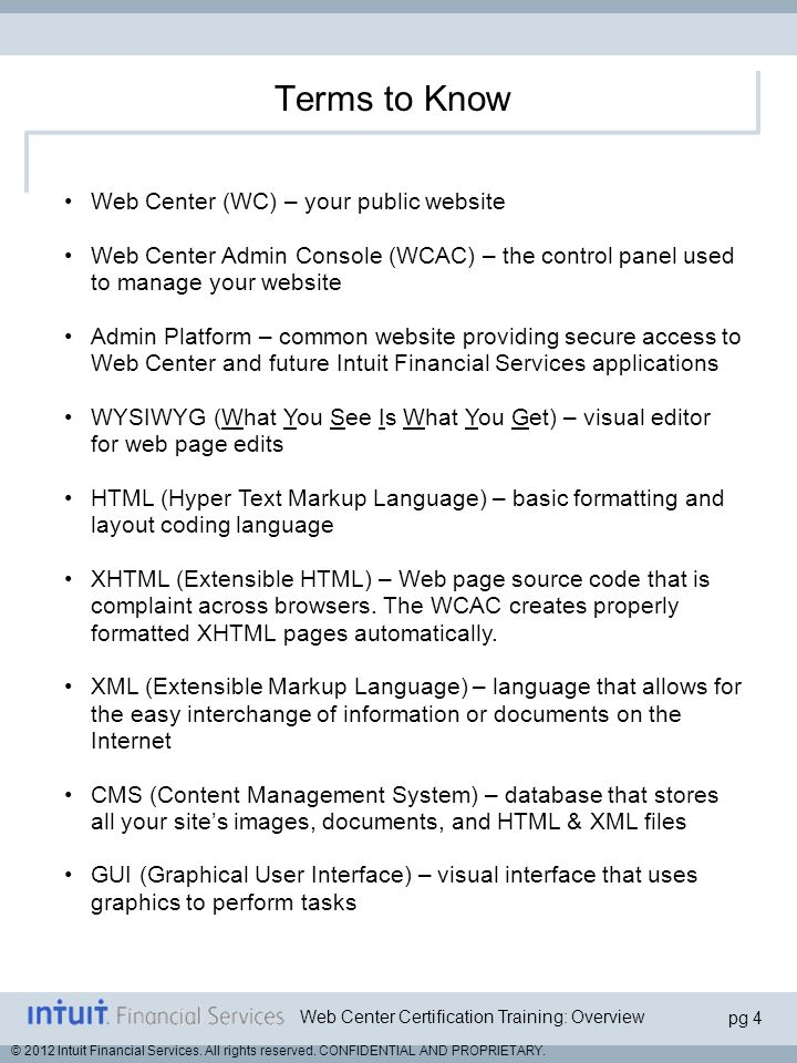 Web Center Certification Training: Overview pg 4 © 2012 Intuit Financial Services. All rights reserved. CONFIDENTIAL AND PROPRIETARY. Terms to Know We