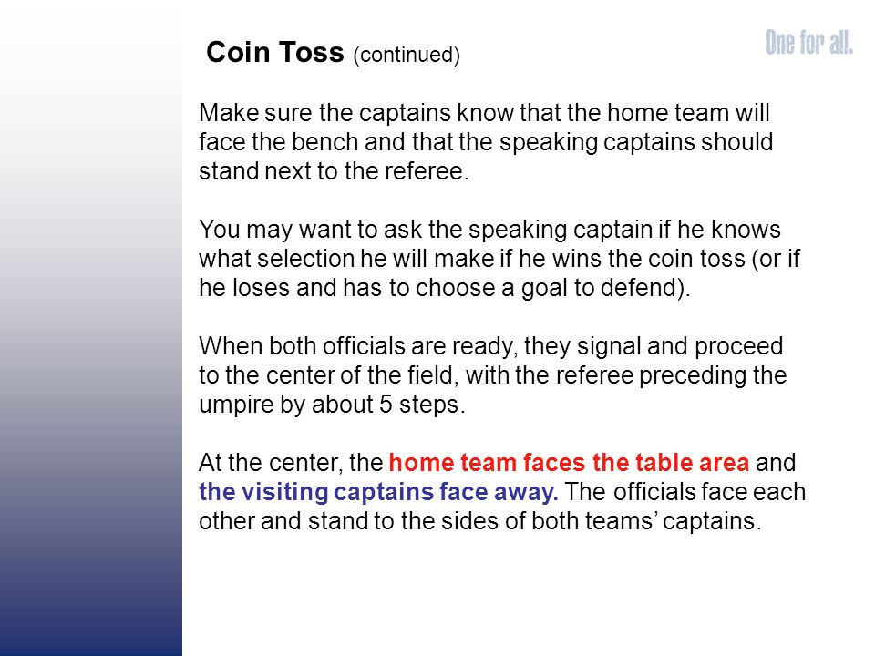 Make sure the captains know that the home team will face the bench and that the speaking captains should stand next to the referee.