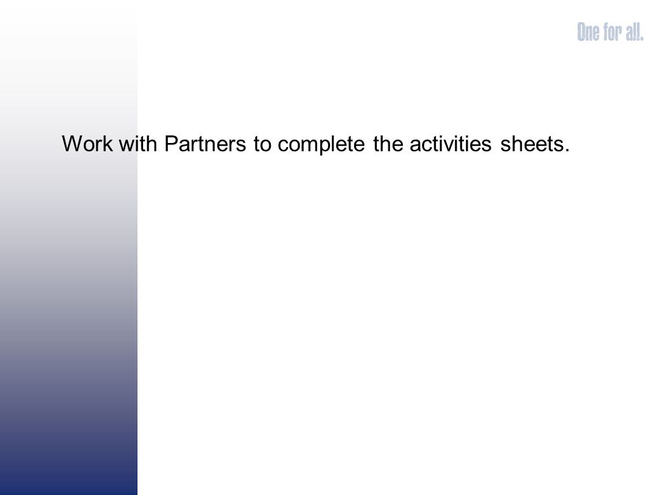 Work with Partners to complete the activities sheets.