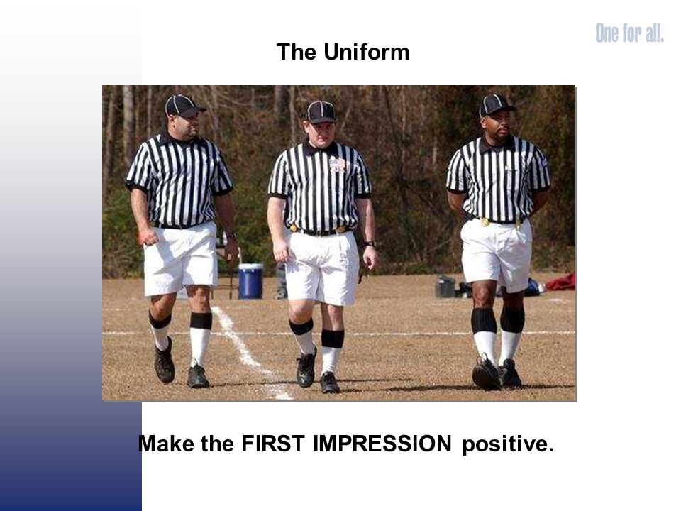 The Uniform Make the FIRST IMPRESSION positive.
