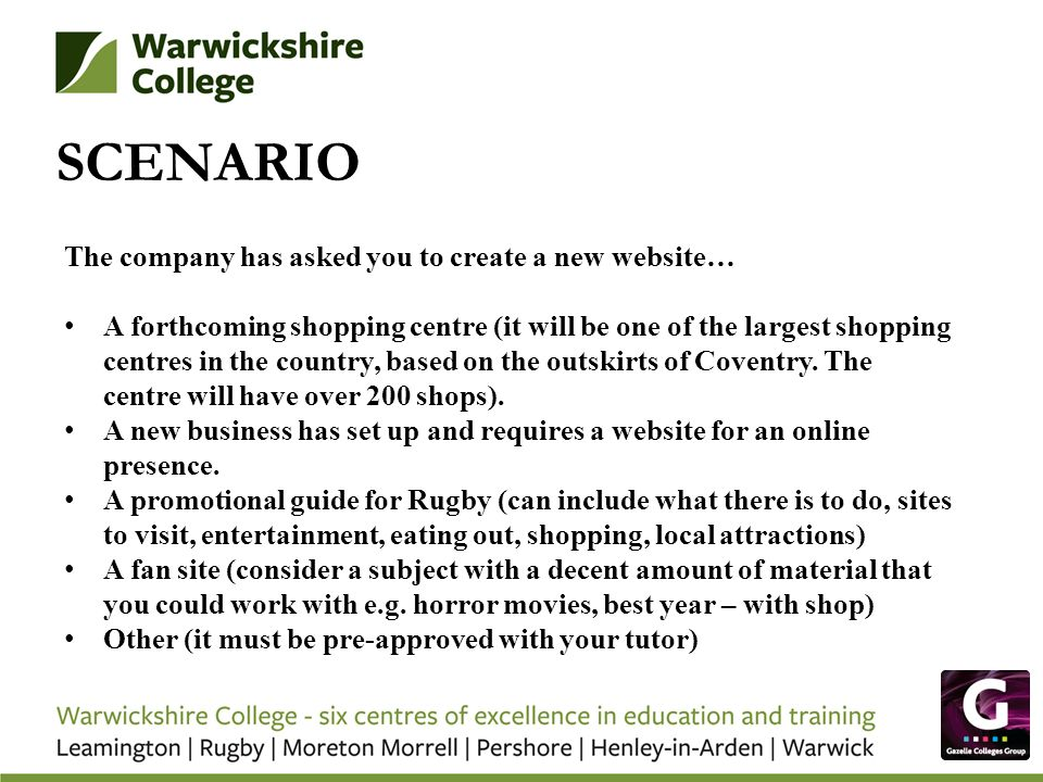 SCENARIO The company has asked you to create a new website… A forthcoming shopping centre (it will be one of the largest shopping centres in the count