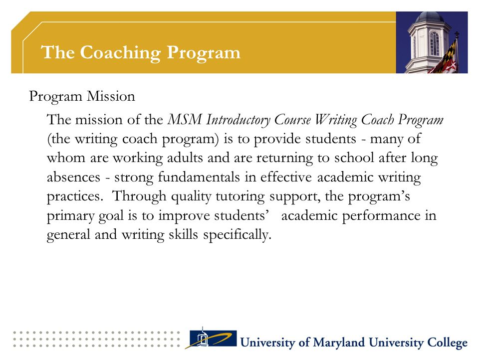 The Coaching Program Program Mission The mission of the MSM Introductory Course Writing Coach Program (the writing coach program) is to provide studen