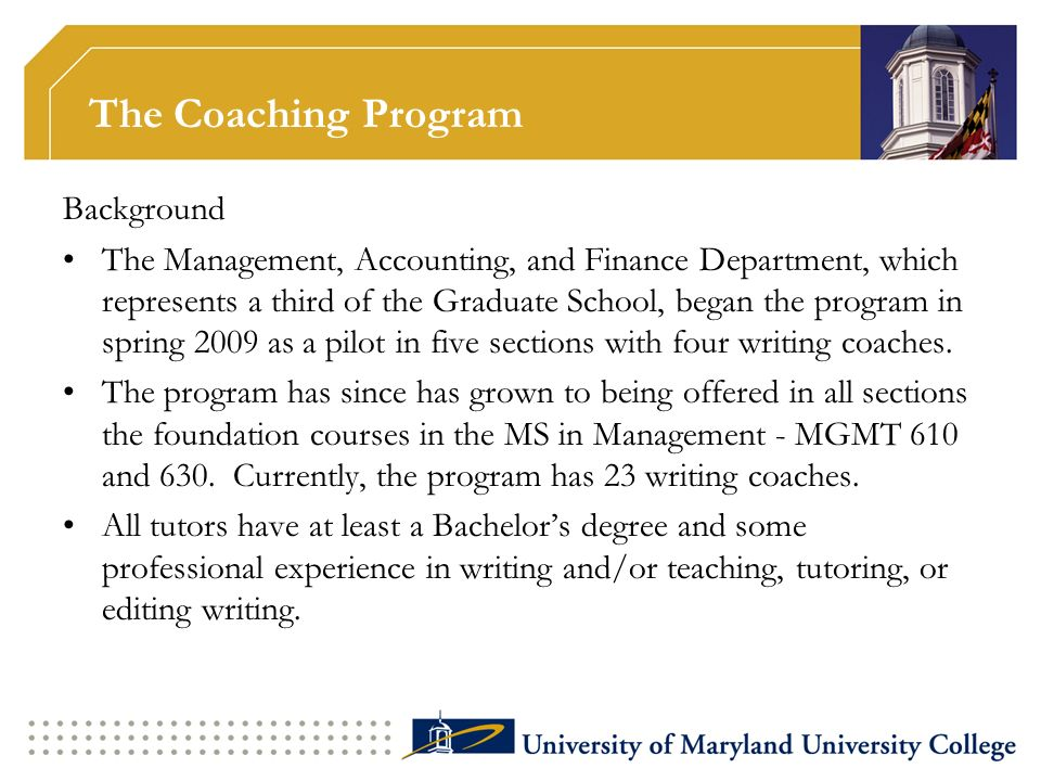 The Coaching Program Background The Management, Accounting, and Finance Department, which represents a third of the Graduate School, began the program