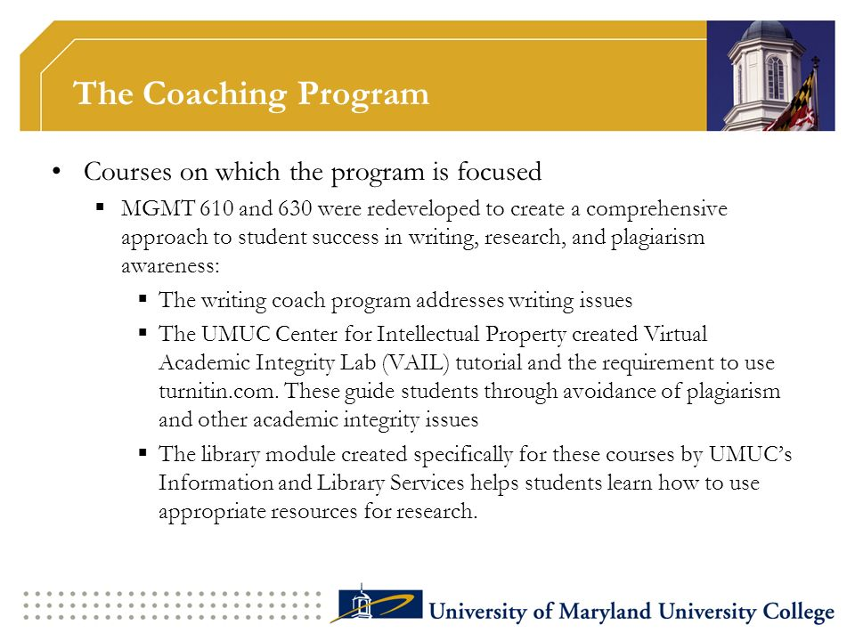 The Coaching Program Courses on which the program is focused MGMT 610 and 630 were redeveloped to create a comprehensive approach to student success i