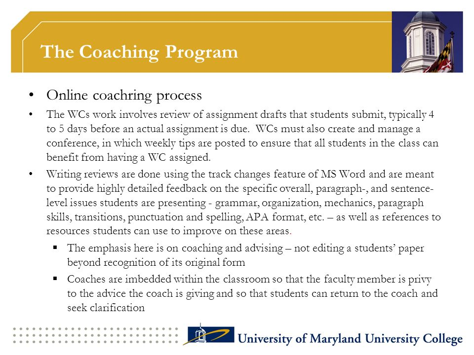 The Coaching Program Online coachring process The WCs work involves review of assignment drafts that students submit, typically 4 to 5 days before an