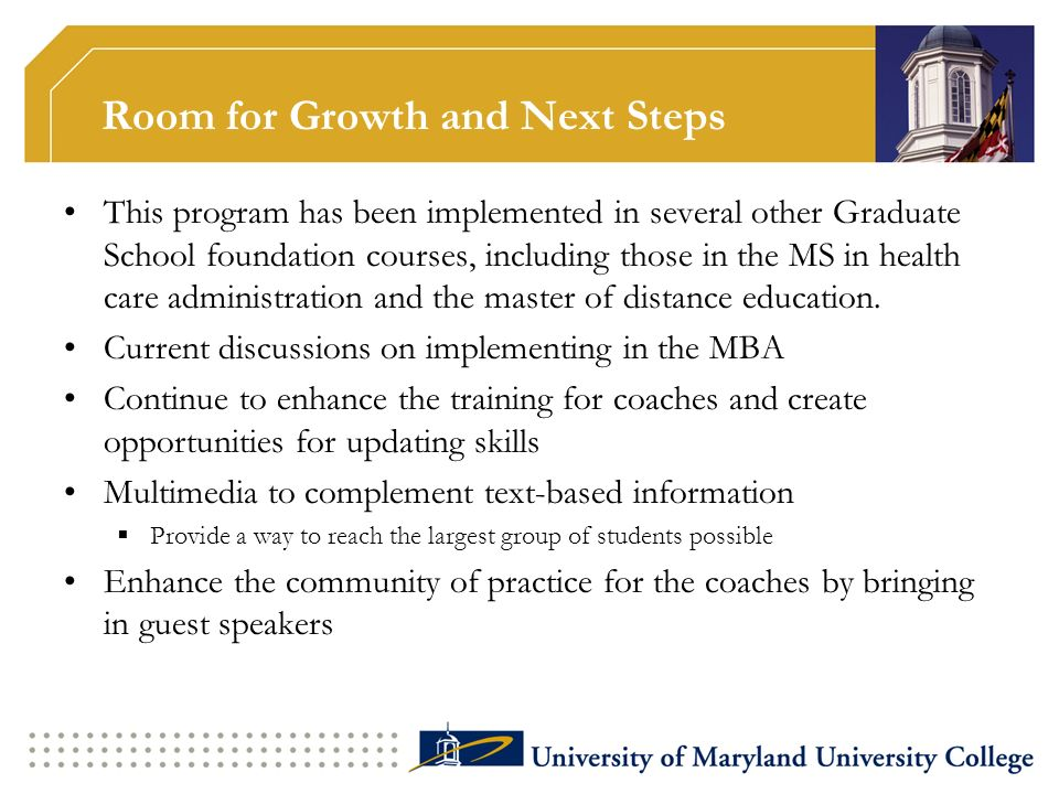 Room for Growth and Next Steps This program has been implemented in several other Graduate School foundation courses, including those in the MS in hea