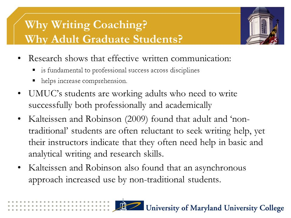 Why Writing Coaching? Why Adult Graduate Students? Research shows that effective written communication: is fundamental to professional success across