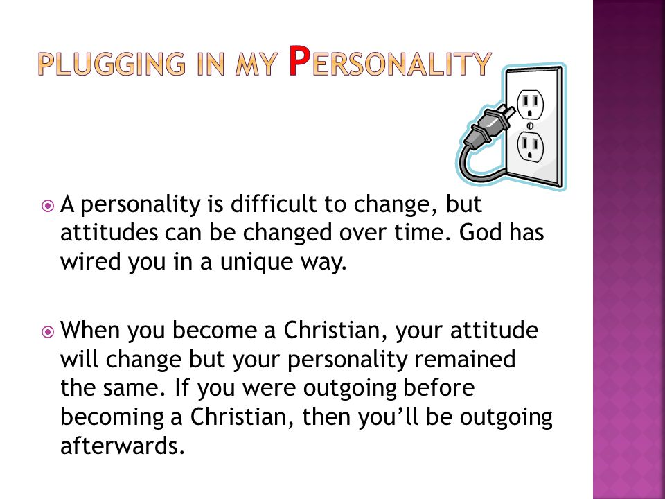 A personality is difficult to change, but attitudes can be changed over time.