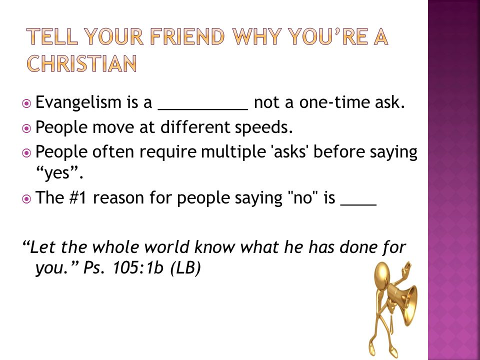 Evangelism is a __________ not a one-time ask.People move at different speeds.