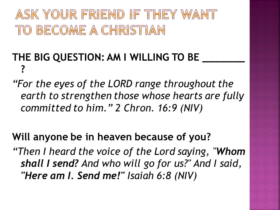 THE BIG QUESTION: AM I WILLING TO BE _______ .