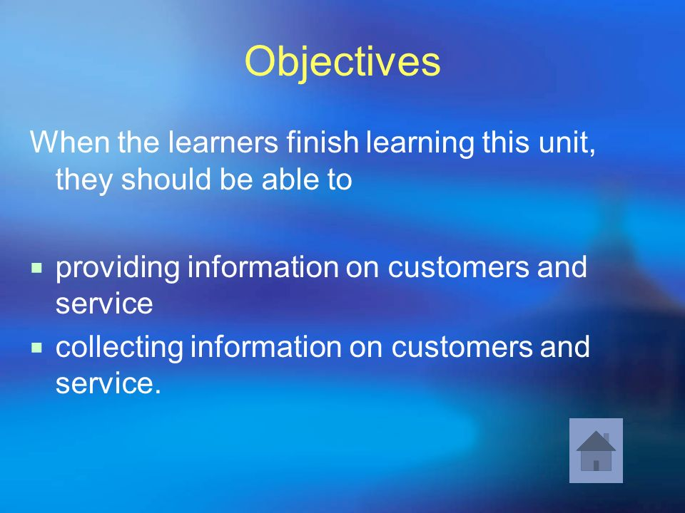 Objectives When the learners finish learning this unit, they should be able to providing information on customers and service collecting information o