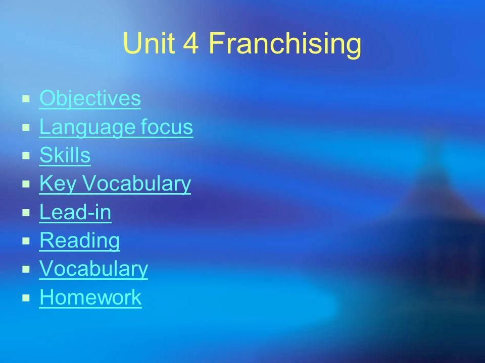 Unit 4 Franchising Objectives Language focus Skills Key Vocabulary Lead-in Reading Vocabulary Homework