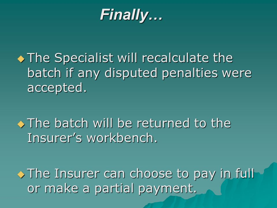 Finally… The Specialist will recalculate the batch if any disputed penalties were accepted. The Specialist will recalculate the batch if any disputed