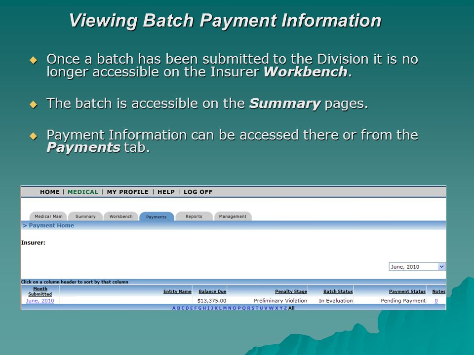 Viewing Batch Payment Information Once a batch has been submitted to the Division it is no longer accessible on the Insurer Workbench. Once a batch ha