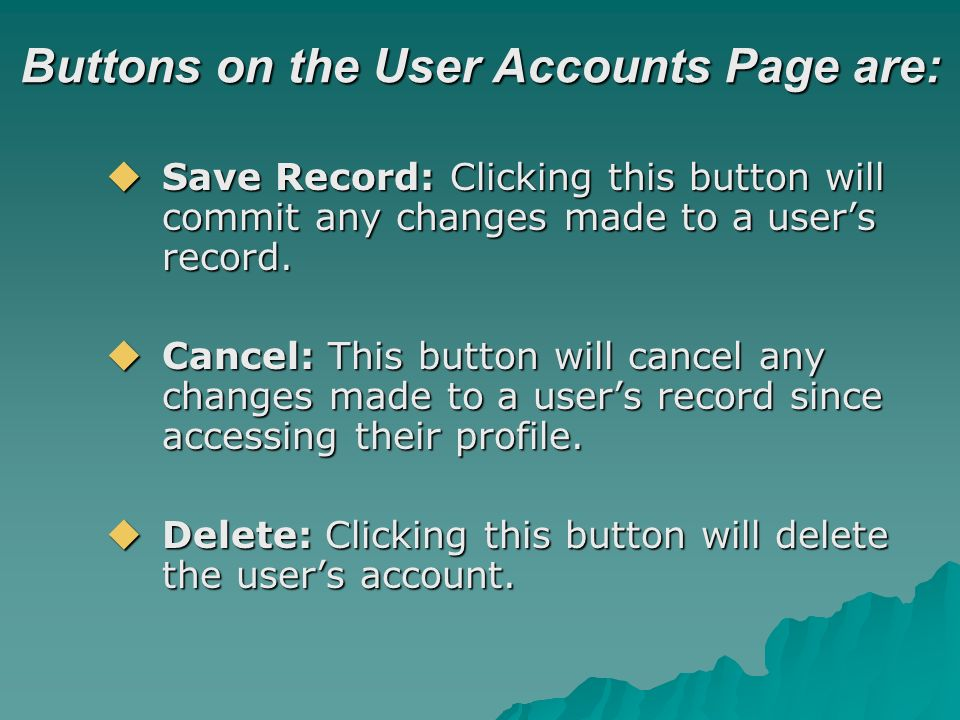 Buttons on the User Accounts Page are: Save Record: Clicking this button will commit any changes made to a users record. Save Record: Clicking this bu