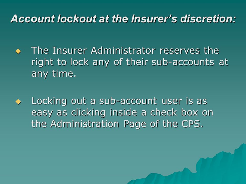 Account lockout at the Insurers discretion: The Insurer Administrator reserves the right to lock any of their sub-accounts at any time. The Insurer Ad