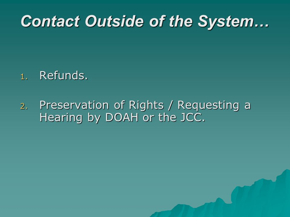 Contact Outside of the System… 1. Refunds. 2.