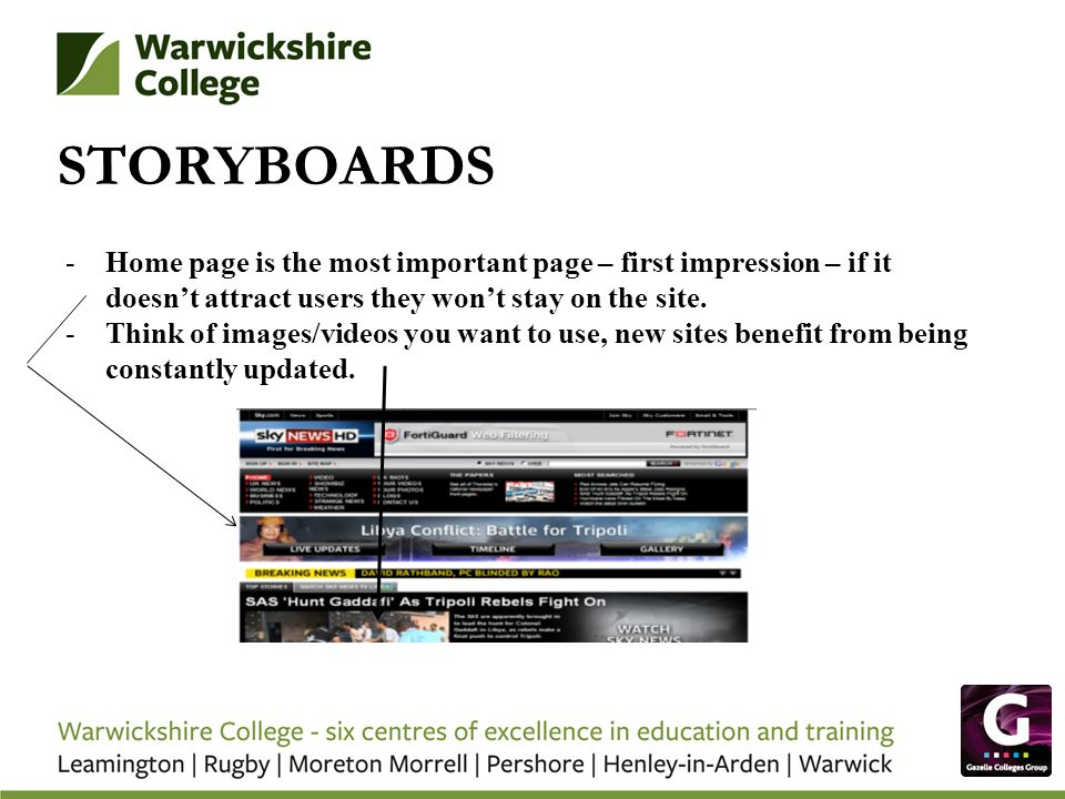 STORYBOARDS -Home page is the most important page – first impression – if it doesnt attract users they wont stay on the site.