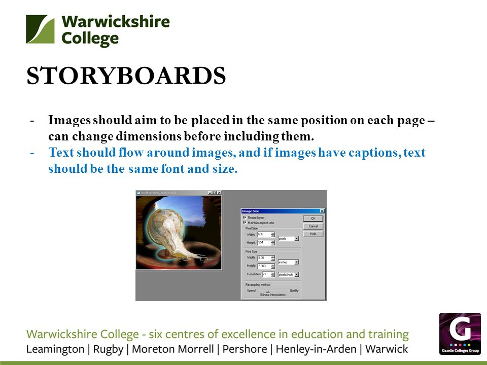 STORYBOARDS -Images should aim to be placed in the same position on each page – can change dimensions before including them.