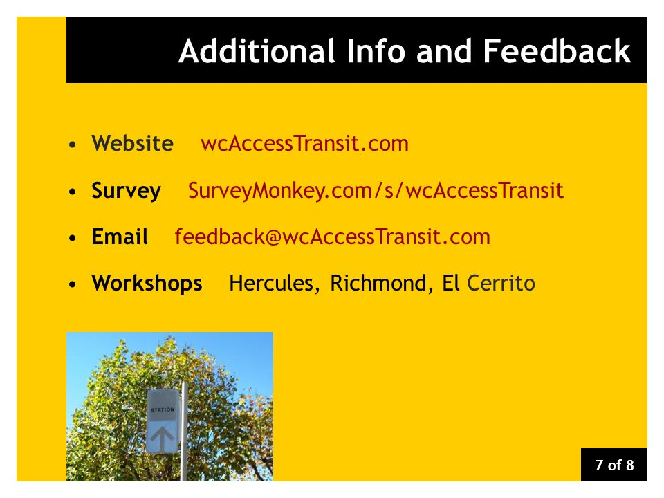 Additional Info and Feedback Website wcAccessTransit.com Survey SurveyMonkey.com/s/wcAccessTransit Email feedback@wcAccessTransit.com Workshops Hercul