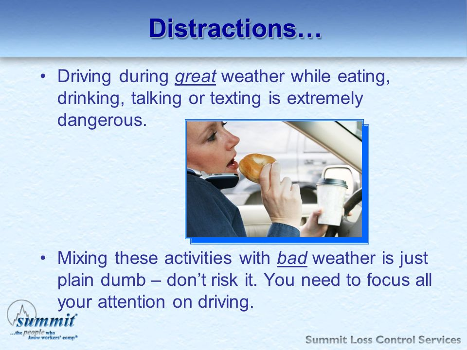 Distractions…Distractions… Driving during great weather while eating, drinking, talking or texting is extremely dangerous. Mixing these activities wit