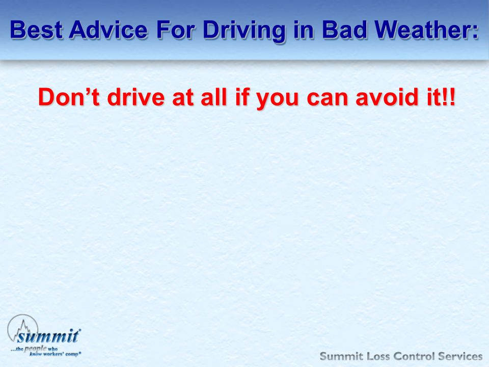Best Advice For Driving in Bad Weather: Dont drive at all if you can avoid it!!