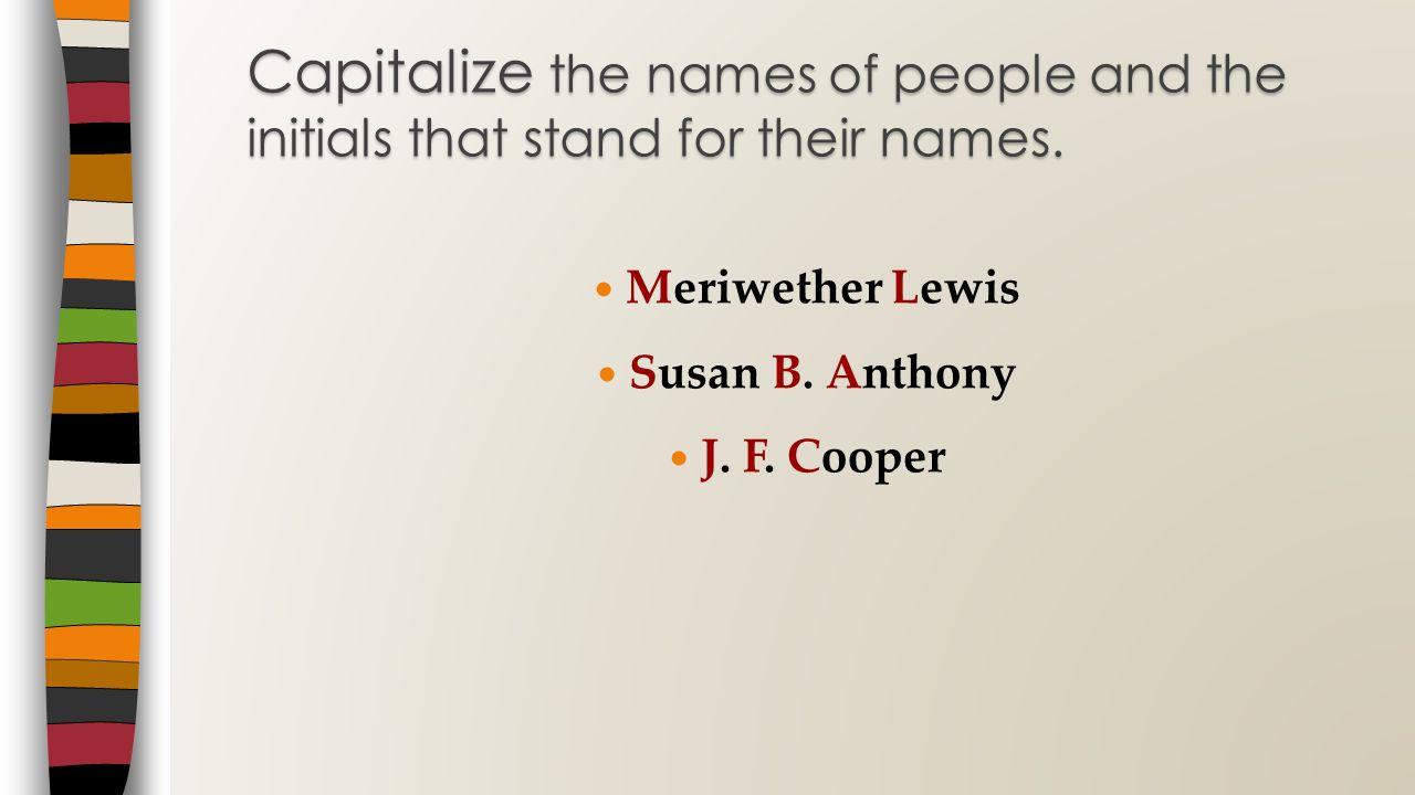 Meriwether Lewis Susan B. Anthony J. F. Cooper Capitalize the names of people and the initials that stand for their names.