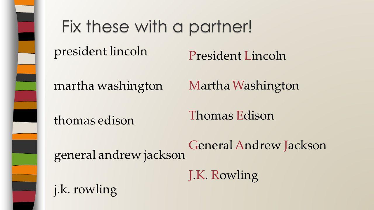 president lincoln martha washington thomas edison general andrew jackson j.k. rowling Fix these with a partner! President Lincoln Martha Washington Th