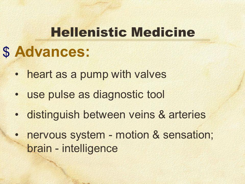 $ Advances: heart as a pump with valves use pulse as diagnostic tool distinguish between veins & arteries nervous system - motion & sensation; brain - intelligence Hellenistic Medicine