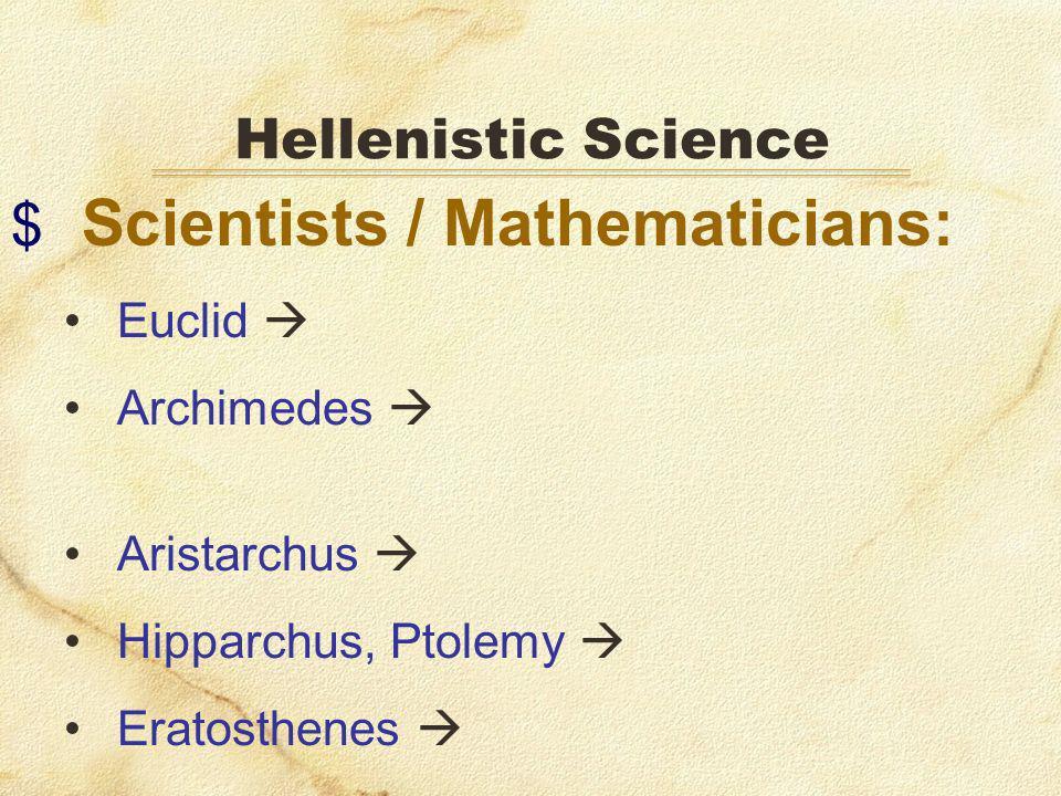 $ Scientists / Mathematicians: Euclid Archimedes Aristarchus Hipparchus, Ptolemy Eratosthenes Hellenistic Science