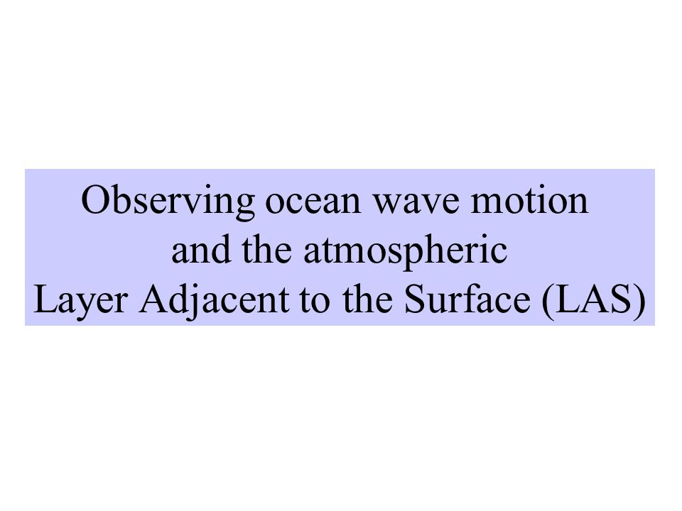 Observing ocean wave motion and the atmospheric Layer Adjacent to the Surface (LAS)